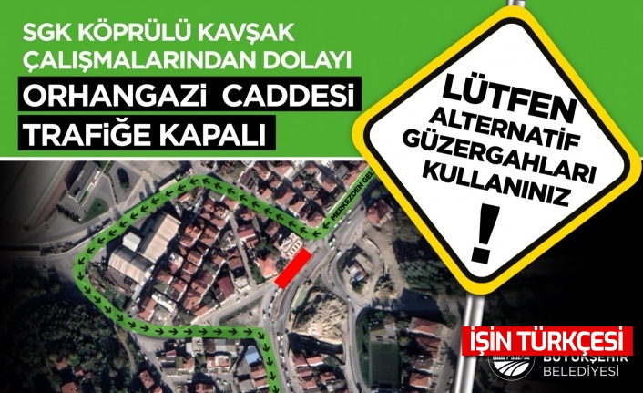SGK Kavşağı bölgesi 28 Mart Pazar gününden itibaren trafiğe kapatılacak